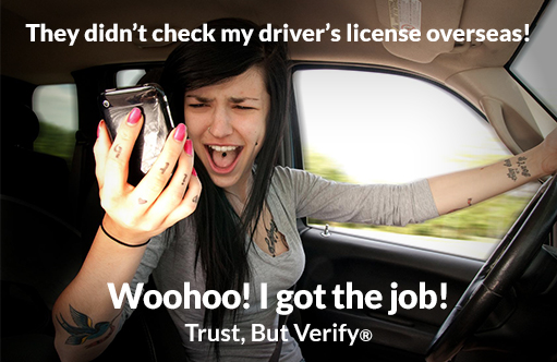The didn't check my driver's license overseas! Wohoo! I got the job! - Owens OnLine® Trust, But Verify®